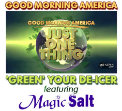 Magic Salt effectiveness was featured on Good Morning America as the most green-friendly ice and snow removal product on the market.